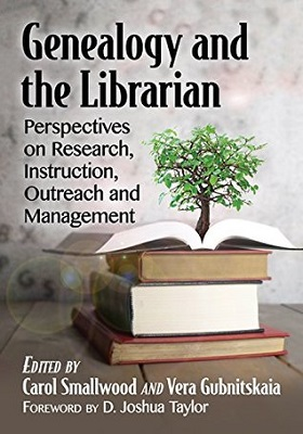 Genealogy and the librarian: perspectives on research, instruction, outreach and management edited by Carol Smallwood and Vera Gubnitskaia ; foreword by D. Joshua Taylor