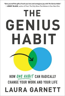 The genius habit: how one habit can radically change your work and your life by Laura Garnett