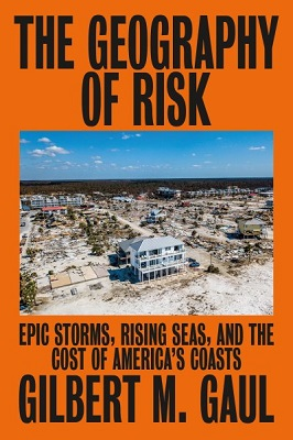 The geography of risk: epic storms, rising seas, and the cost of America's coasts by Gilbert M. Gaul