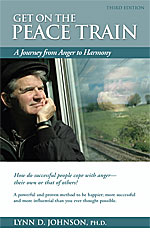book cover for Get on the peace train : a journey from anger to harmony : how do successful people cope with anger--their own and that of others? : a powerful and proven method to be happier, more successful, and more influential than you ever thought possible / Lynn D. Johnson