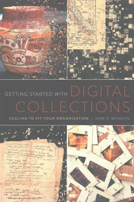 Getting started with digital collections : scaling to fit your organization by Jane D. Monson
