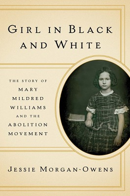Girl in black and white: the story of Mary Mildred Williams and the abolition movement by Jessie Morgan-Owens