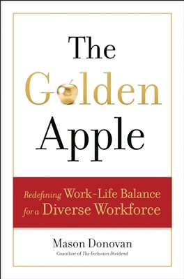 The golden apple : redefining work-life balance for a diverse workforce