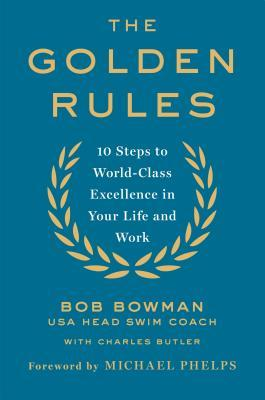 The golden rules : 10 steps to world-class excellence in your life and work