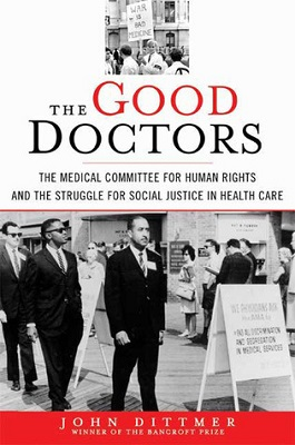 The good doctors : the Medical Committee for Human Rights and the struggle for social justice in health care