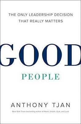Good people : the only leadership decision that really matters By Anthony Tjan