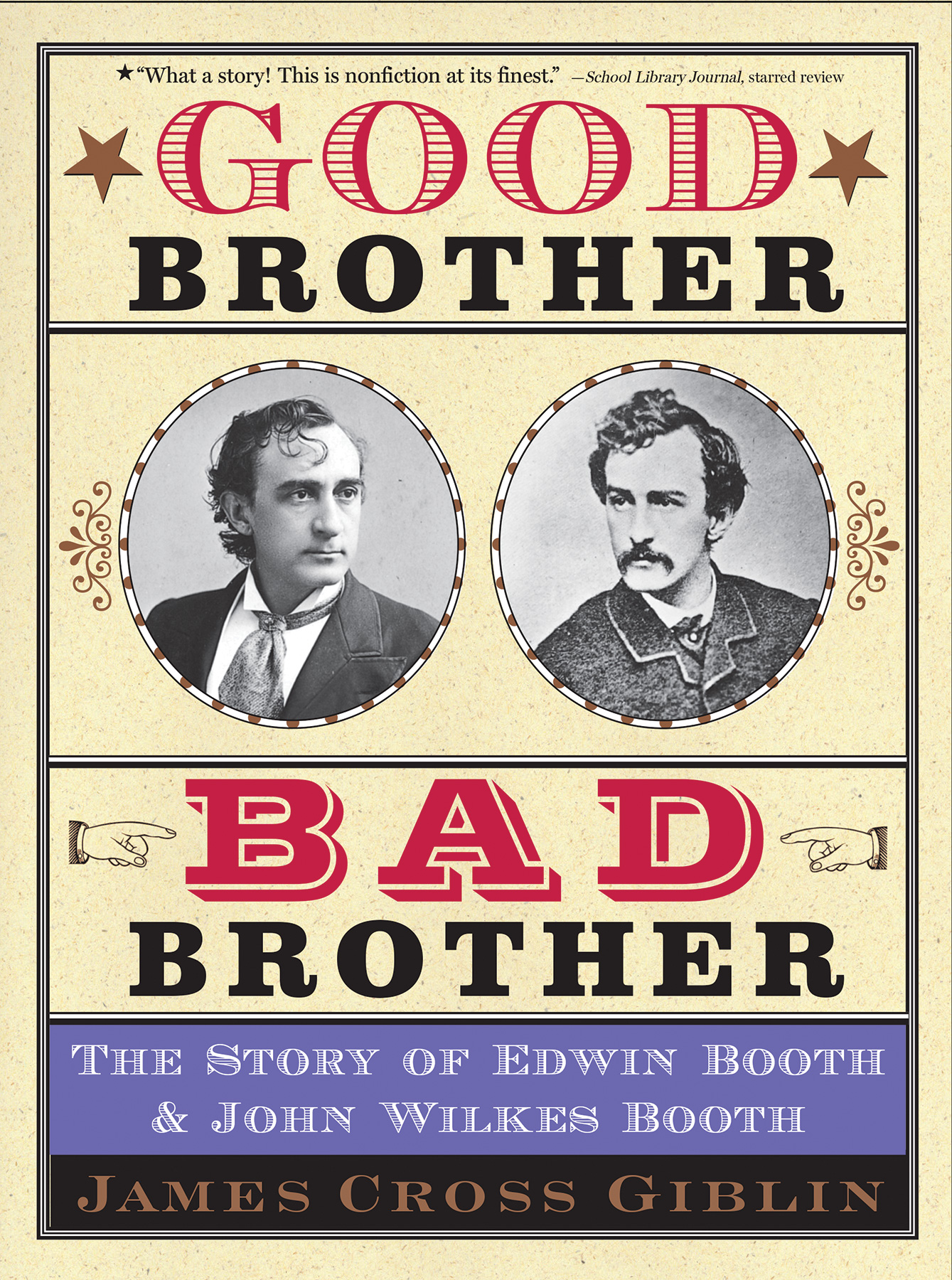 Good Brother, Bad Brother: The Story of John Wilkes Booth and Edwin Booth By James Cross Giblin