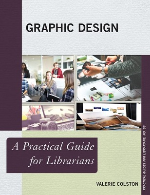 Graphic design: a practical guide for librarians by Valerie Jay Colston