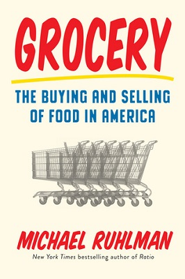 Grocery : the buying and selling of food in America by Michael Ruhlman
