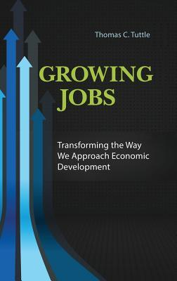 Growing jobs : transforming the way we approach economic development