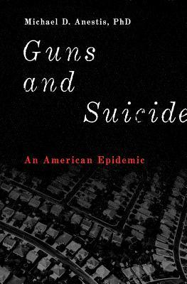 Guns and suicide: an American epidemic by Michael D. Anestis