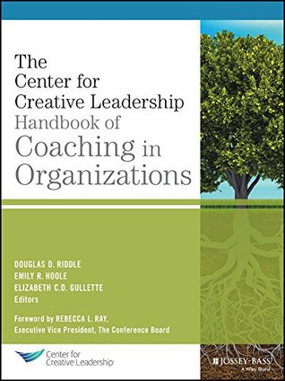The Center for creative leadership handbook of coaching in organizations