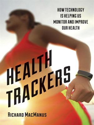Health trackers : how technology is helping us monitor and improve our health