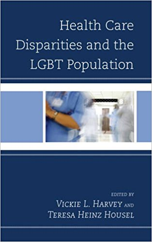 Health care disparities and the LGBT population / edited by Vickie L. Harvey and Teresa Heinz Housel