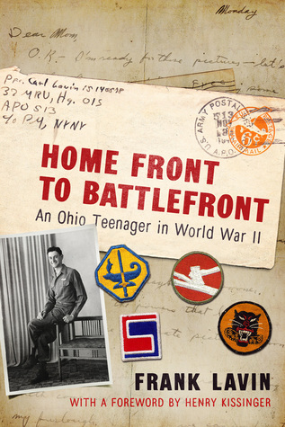 Home front to battlefront : an Ohio teenager in World War II By Frank Lavin ; foreword by Dr. Henry A. Kissinger