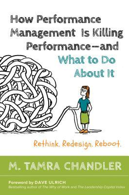 book cover for How performance management is killing performance and what to do about it : rethink, redesign, reboot / M. Tamra Chandler