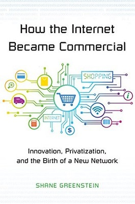Book cover for How the Internet became commercial : innovation, privatization, and the birth of a new network