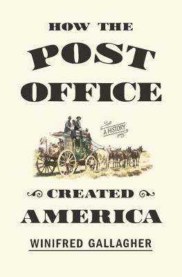book cover for How the Post Office created America : a history / Winifred Gallagher