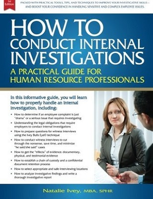 How to conduct internal investigations : a practical guide for human resource professionals