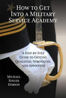 Book cover for How to get into a military service academy : a step-by-step guide to getting qualified, nominated, and appointed