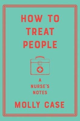 How to treat people: a nurse's notes by Molly Case