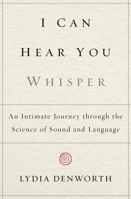 I can hear you whisper : an intimate journey through the science of sound and language