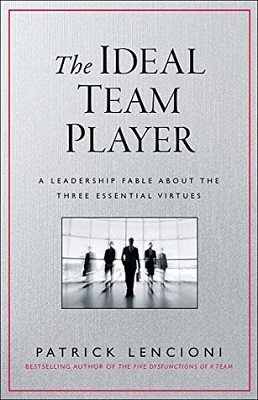 book cover for The ideal team player : how to recognize and cultivate the three essential virtues : a leadership fable / Patrick Lencioni