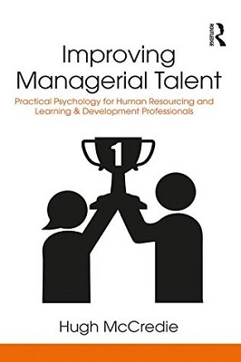 Improving managerial talent: practical psychology for human resourcing and learning & development professionals by Hugh McCredie