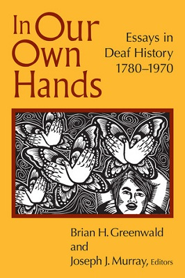 In our own hands : essays in deaf history, 1780-1970 edited by Brian H. Greenwald and Joseph J. Murray