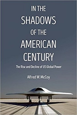In the shadows of the American century : the rise and decline of US global power by Alfred W. McCoy