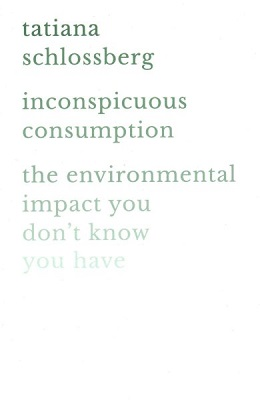 Inconspicuous consumption: the environmental impact you don't know you have by Tatiana Schlossberg
