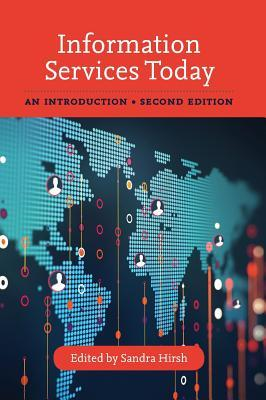 Information services today: an introduction edited by Sandra Hirsh