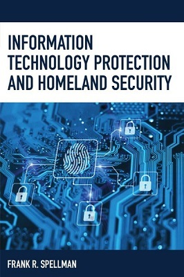 Information technology protection and homeland security by Frank R. Spellman