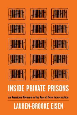 Inside private prisons: an American dilemma in the age of mass incarceration by Lauren-Brooke Eisen