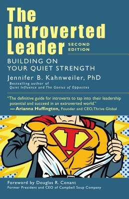 The introverted leader: building on your quiet strength by Jennifer B. Kahnweiler; with a foreword by Douglas R. Conant