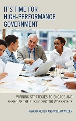 It's time for high-performance government : winning strategies to engage and energize the public sector workforce By Howard Risher and William Wilder
