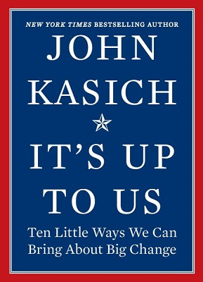 It's up to us: ten little ways we can bring about big change by John Kasich with Daniel Paisner