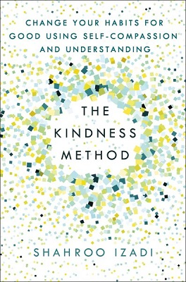 The kindness method: change your habits for good using self-compassion and understanding by Shahroo Izadi