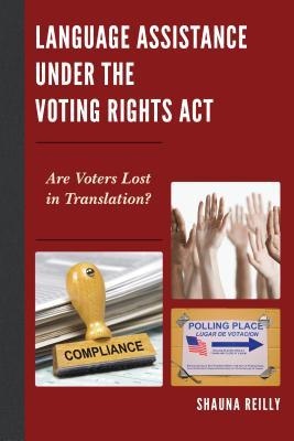 Language assistance under the Voting Rights Act : are voters lost in translation?