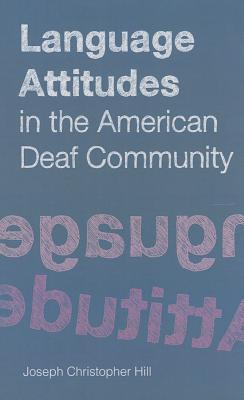 Language attitudes in the American deaf community By Joseph Christopher Hill
