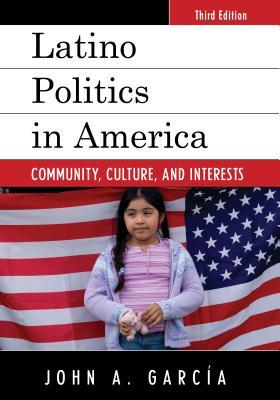Latino politics in America : community, culture, and interests
