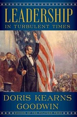 Leadership in turbulent times by Doris Kearns Goodwin