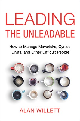 Leading the unleadable : how to manage mavericks, cynics, divas and other difficult people by Alan Willett