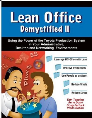 Lean office demystified II : using the power of the Toyota production system in your administrative, desktop and networking environments