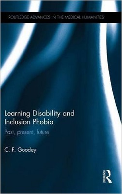 Learning disability and inclusion phobia : past, present, future by C.F. Goodey