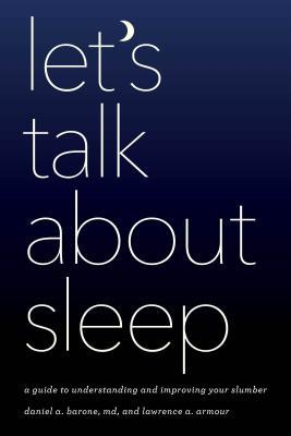 Let's talk about sleep: a guide to understanding and improving your slumber by Daniel A. Barone, MD, with Lawrence A. Armour