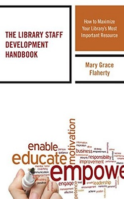 The library staff development handbook : how to maximize your library's most important resource by Mary Grace Flaherty
