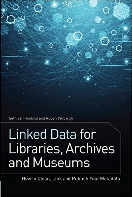Linked data for libraries, archives and museums : how to clean, link and publish your metadata / Seth van Hooland and Ruben Verborgh