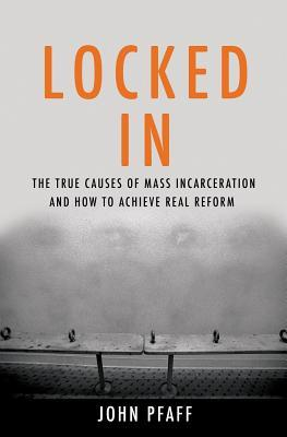 Locked in : the true causes of mass incarceration--and how to achieve real reform