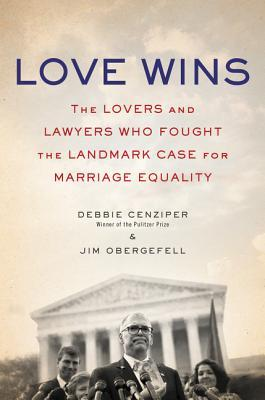 book cover for Love wins : the lovers and lawyers who fought the landmark case for marriage equality / Debbie Cenziper and Jim Obergefell